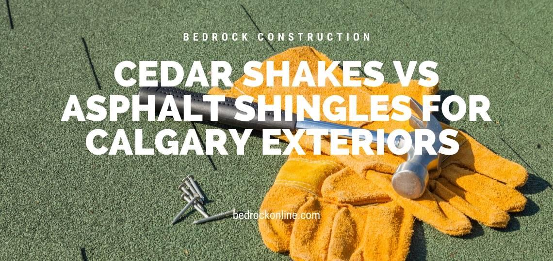 Cedar Shakes VS Asphalt Shingles for Calgary Exteriors