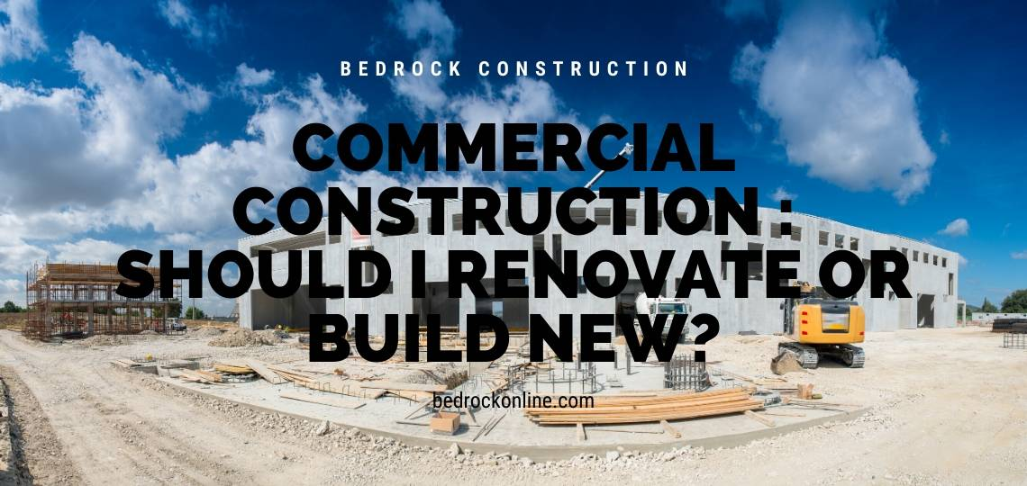 How to Decide if Your Commercial Space needs a Renovation or a New Build